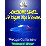 Awesome Sauce: 24 Vegan Dips & Sauces