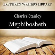 Mephibosheth: Brethren Writers Library, Book 3 (       UNABRIDGED) by Charles Stanley Narrated by Stuart Packer