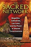 The Sacred Network: Megaliths, Cathedrals, Ley Lines, and the Power of Shared Consciousness by Hardy Ph.D., Chris H. (2011) Paperback