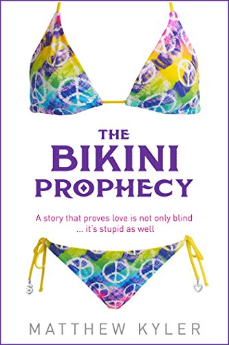 Matthew Kyler - The Bikini Prophecy: A story that proves love is not only blind ... it's stupid as well.