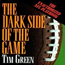The Dark Side of the Game: My Life in the NFL (       ABRIDGED) by Tim Green Narrated by Tim Green