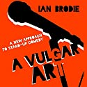 A Vulgar Art: A New Approach to Stand-Up Comedy: Folklore Studies in a Multicultural World Audiobook by Ian Brodie Narrated by M.J. McGalliard