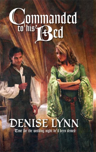 Commanded To His Bed (Harlequin Historical Series), DENISE LYNN