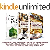 Dinner Recipes: A Collection of 3 Books For Egg Plant, Dim Sum, and Broccoli. Everything You Need For A Wonderful Easy To Make Dinner For Family And Friends ... (The Essential Kitchen Series Book 95)