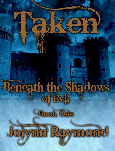 Beneath the Shadows of Evil... Taken: A Paranormal Historical Romance by Jolynn Raymond