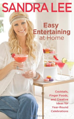Easy Entertaining at Home: Cocktails, Finger Foods, and Creative Ideas for Year-Round Celebrations by Sandra Lee