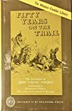 img - for Fifty years on the trail,: A true story of western life. The adventures of John Young Nelson as described to Harrington O'Reilly (The Western frontier library) book / textbook / text book