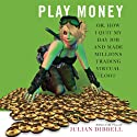 Play Money: Or, How I Quit My Day Job and Made Millions Trading Virtual Loot (       UNABRIDGED) by Julian Dibbell Narrated by Grover Gardner