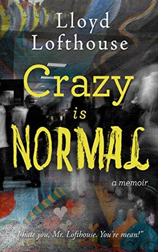 Crazy Is Normal: A Classroom Exposé by Lloyd Lofthouse ebook deal