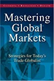 img - for Mastering Global Markets: Strategies For Today's Trade Globalist book / textbook / text book
