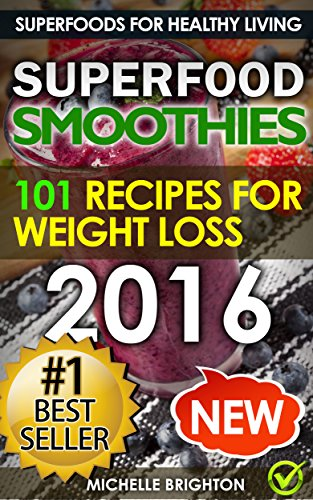Superfood Smoothies: The 101 Best Super Smoothie Recipes for Healthy Living and Weight Loss (Superfoods for Healthy Living Book 2) by Michelle Brighton