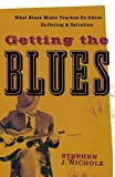 Getting the Blues: What Blues Music Teaches Us about Suffering and Salvation (1587432129) by Nichols, Stephen J.