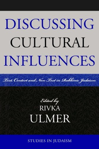 Discussing Cultural Influences: Text, Context, And Non-text in Rabbinic Judaism (Studies in Judaism)