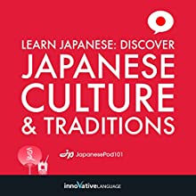Learn Japanese: Discover Japanese Culture & Traditions | Livre audio Auteur(s) :  Innovative Language Learning Narrateur(s) :  JapanesePod101.com
