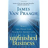 Unfinished Business: What the Dead Can Teach Us About Lifeby James Van Praagh