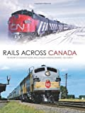 Rails Across Canada: The History of Canadian Pacific and Canadian National Railways by Murray, Tom published by Voyageur Press (2011)