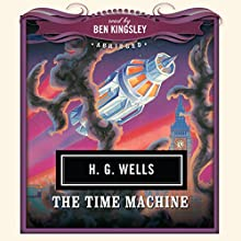 The Time Machine Audiobook by H. G. Wells,  New Millennium Audio - producer Narrated by Ben Kingsley