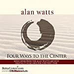 Four Ways to the Center | Alan Watts