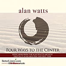 Four Ways to the Center  by Alan Watts Narrated by Alan Watts