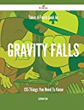 img - for Takes A Fresh Look At Gravity Falls - 135 Things You Need To Know by Catherine Tyler (2015-03-13) book / textbook / text book