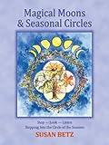 Magical Moons & Seasonal Circles Stop-Look-Listen Stepping into the Circle of the Seasons