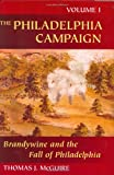 The Philadelphia Campaign: Volume One: Brandywine and the Fall of Philadelphia
