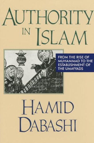 Authority in Islam: From the Rise of Muhammad to the Establishment of the Umayyads: From the Rise of Mohammad to the Establishment of the Umayyads