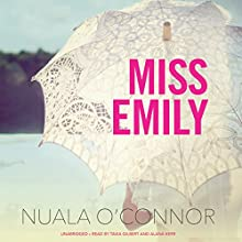 Miss Emily (       UNABRIDGED) by Nuala O'Connor Narrated by Tavia Gilbert, Alana Kerr