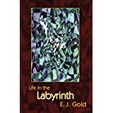 Life in the Labyrinth (Labyrinth Trilogy) ~ E.J. Gold