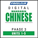 Chinese (Man) Phase 3, Unit 01-05: Learn to Speak and Understand Mandarin Chinese with Pimsleur Language Programs  by Pimsleur