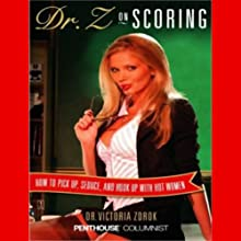 Dr. Z on Scoring: How to Pick Up, Seduce, and Hook Up with Hot Women (       UNABRIDGED) by Victoria Zdrok Narrated by Victoria Zdrok