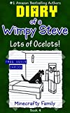 Diary of a Wimpy Steve: Lots of Ocelots! (Book 4): Unofficial Minecraft Books (Minecraft Books for Kids 8)