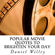 Popular Movie Quotes to Brighten Your Day (       UNABRIDGED) by Daniel Willey Narrated by Caprisha Page