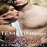 Tempting Her Passion: American Victorian Historical: Sweet & Sexy, Book 1 | Rayann Kendal