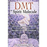 DMT: The Spirit Molecule: A Doctor's Revolutionary Research into the Biology of Near-Death and Mystical Experiencesby Rick Strassman M.D.