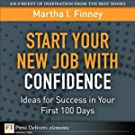 Start Your New Job with Confidence: Ideas for Success in Your First 100 Days | Martha I Finney