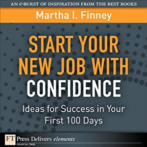 Start Your New Job with Confidence: Ideas for Success in Your First 100 Days | [Martha I Finney]