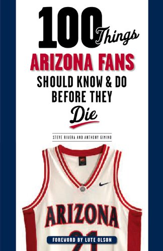 100 Things Arizona Fans Should Know & Do Before They Die (100 Things... Fans Should Know)