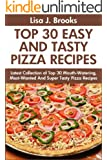 Top 30 Mouth-Watering, Most-Wanted And Super Tasty Pizza Recipes For You and Your Family (English Edition)
