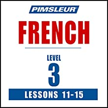French Level 3 Lessons 11-15: Learn to Speak and Understand French with Pimsleur Language Programs Speech by  Pimsleur Narrated by  Pimsleur