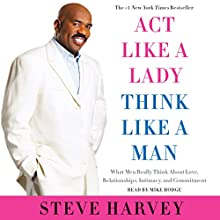 Act like a Lady, Think like a Man: What Men Really Think About Love, Relationships, Intimacy, and Commitment (       UNABRIDGED) by Steve Harvey Narrated by Mike Hodge