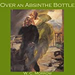 Over an Absinthe Bottle | W. C. Morrow