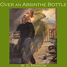 Over an Absinthe Bottle (       UNABRIDGED) by W. C. Morrow Narrated by Cathy Dobson