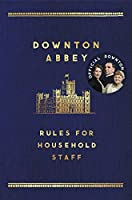 The The Downton Abbey Rules for Household Staff (English Edition)