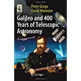 Galileo and 400 Years of Telescopic Astronomy (Astronomers' Universe)by Peter Grego