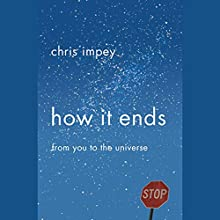How It Ends: From You to the Universe Audiobook by Chris Impey Narrated by Richard Ferrone