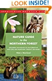 Nature Guide to the Northern Forest: Exploring The Ecology Of The Forests Of New York, New Hampshire, Vermont, And Maine