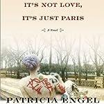 It's Not Love, It's Just Paris: A Novel | Patricia Engel