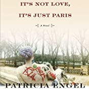 It's Not Love, It's Just Paris: A Novel | [Patricia Engel]