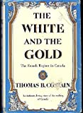 The White and the Gold: The French Regime in Canada (0385045263) by Costain, Thomas B.